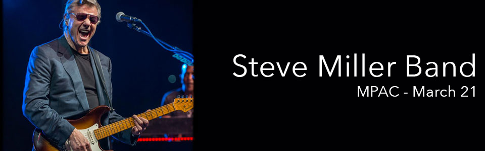 Steve Miller Band at the MPAC on March 21!